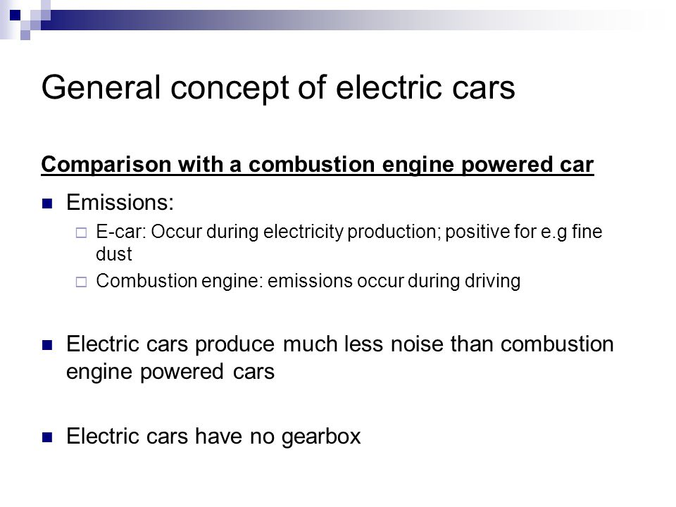 General concept of electric cars Comparison with a combustion engine powered car Emissions: E-car: Occur during electricity production; positive for e
