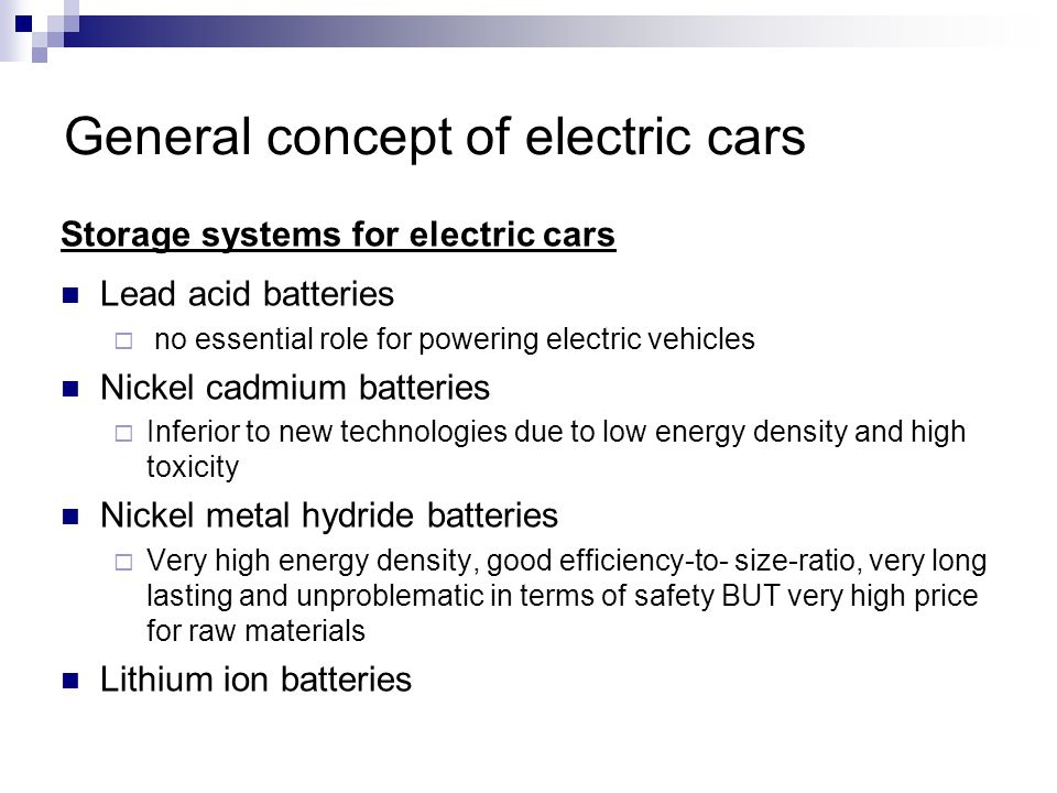 General concept of electric cars Storage systems for electric cars Lead acid batteries no essential role for powering electric vehicles Nickel cadmium
