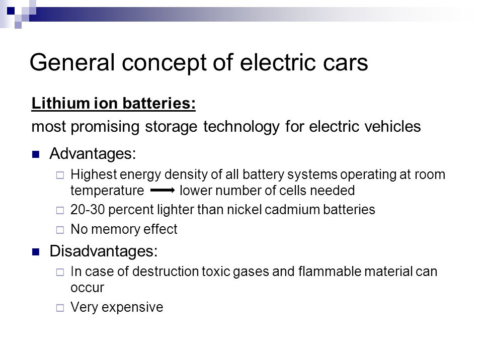 General concept of electric cars Lithium ion batteries: most promising storage technology for electric vehicles Advantages: Highest energy density of