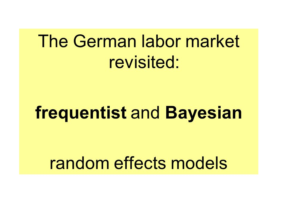 The German labor market revisited: frequentist and Bayesian random effects models