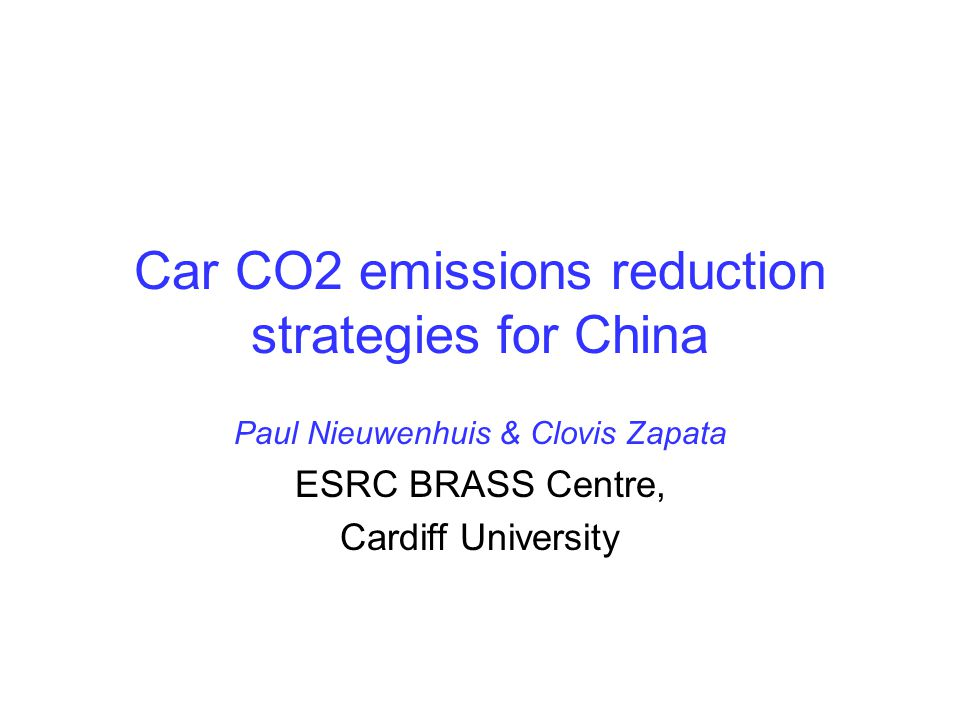 Car CO2 emissions reduction strategies for China Paul Nieuwenhuis & Clovis Zapata ESRC BRASS Centre, Cardiff University