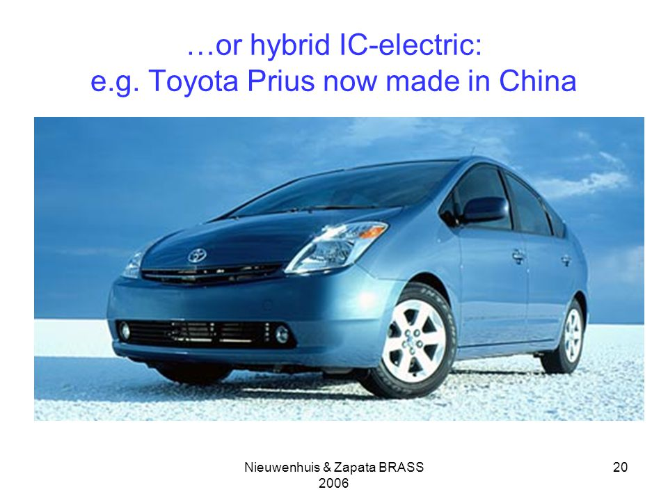 Nieuwenhuis & Zapata BRASS …or hybrid IC-electric: e.g. Toyota Prius now made in China