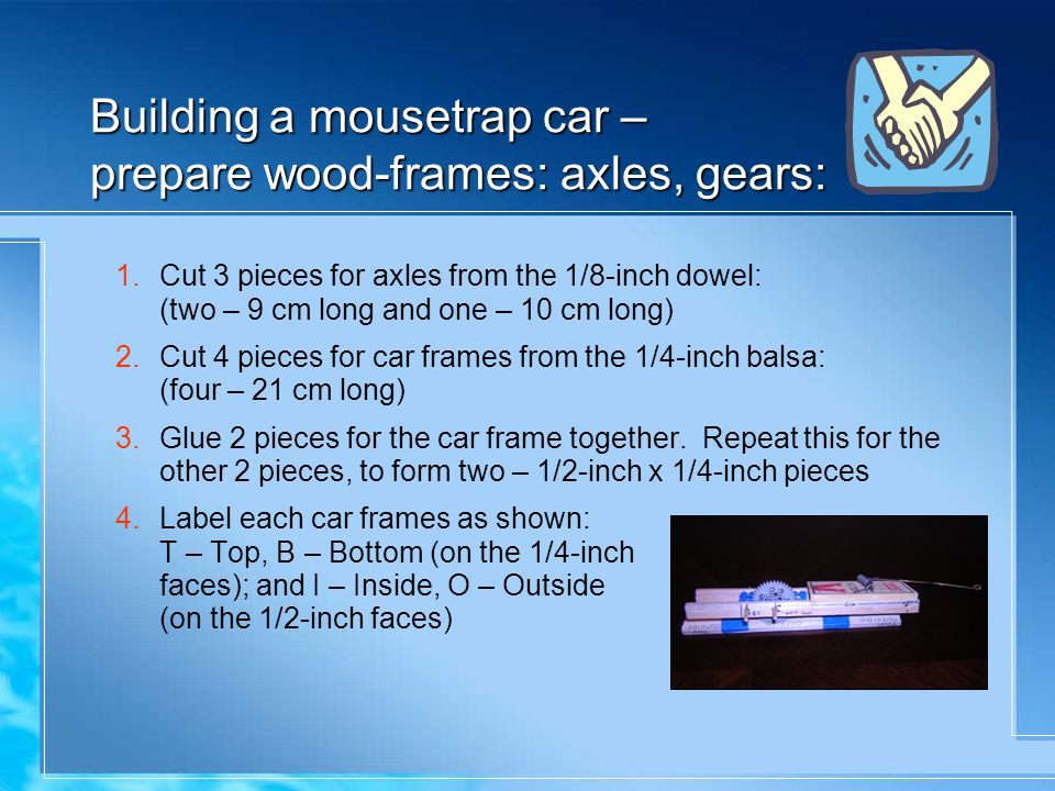 Building a mousetrap car – prepare wood-frames: axles, gears: 1.Cut 3 pieces for axles from the 1/8-inch dowel: (two – 9 cm long and one – 10 cm long)