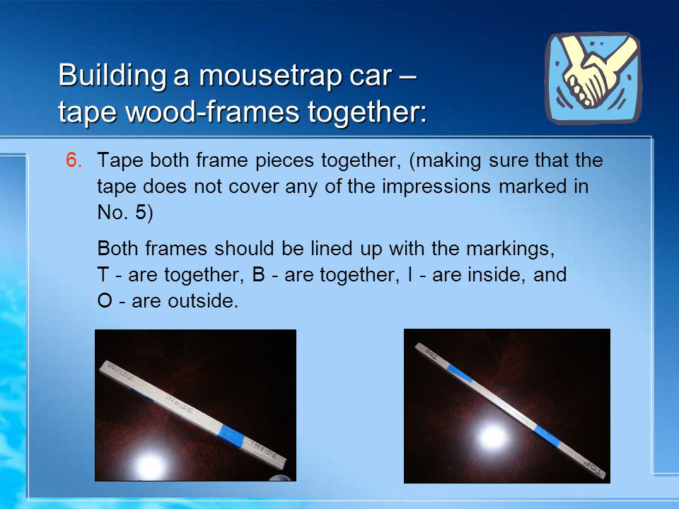 Building a mousetrap car – tape wood-frames together: 6.Tape both frame pieces together, (making sure that the tape does not cover any of the impressions marked in No.