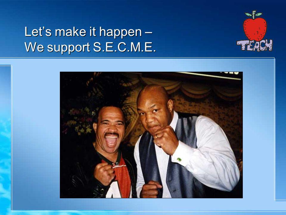 Lets make it happen – We support S.E.C.M.E.