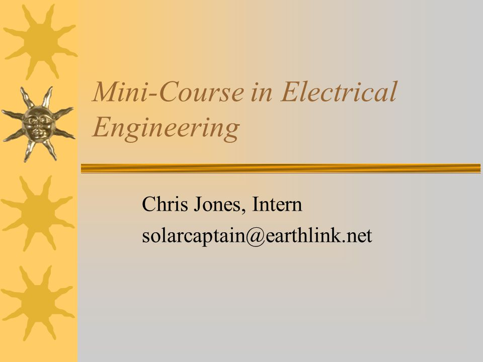Mini-Course in Electrical Engineering Chris Jones, Intern solarcaptain@earthlink.net