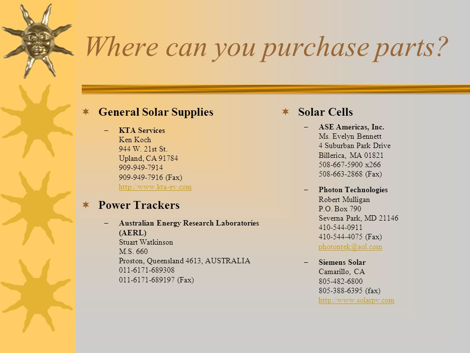 Where can you purchase parts? General Solar Supplies –KTA Services Ken Koch 944 W. 21st St. Upland, CA 91784 909-949-7914 909-949-7916 (Fax) http://ww