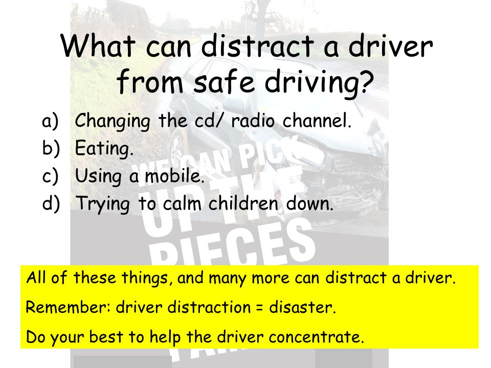 What can distract a driver from safe driving. a)Changing the cd/ radio channel.