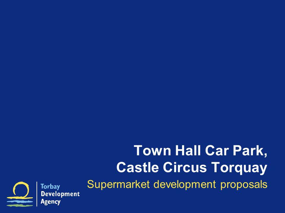 Town Hall Car Park, Castle Circus Torquay Supermarket development proposals