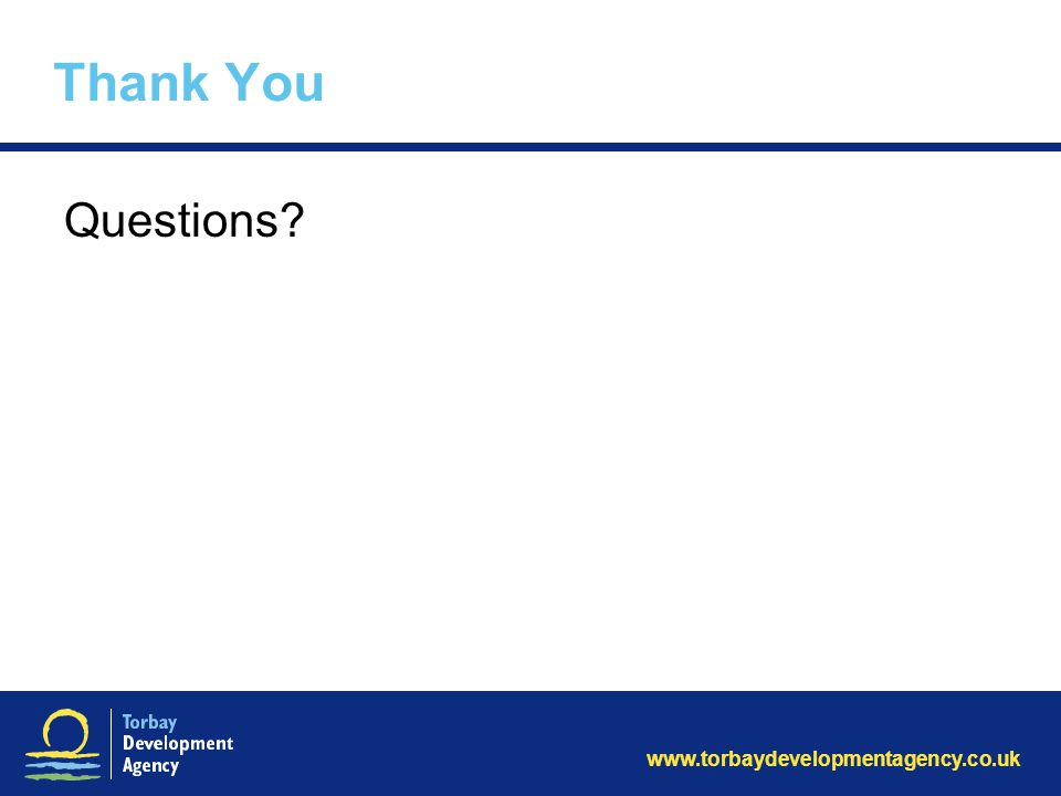 www.torbaydevelopmentagency.co.uk Thank You Questions