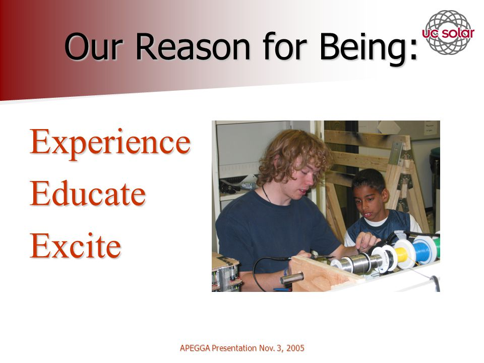 APEGGA Presentation Nov. 3, 2005 Our Reason for Being: ExperienceEducateExcite