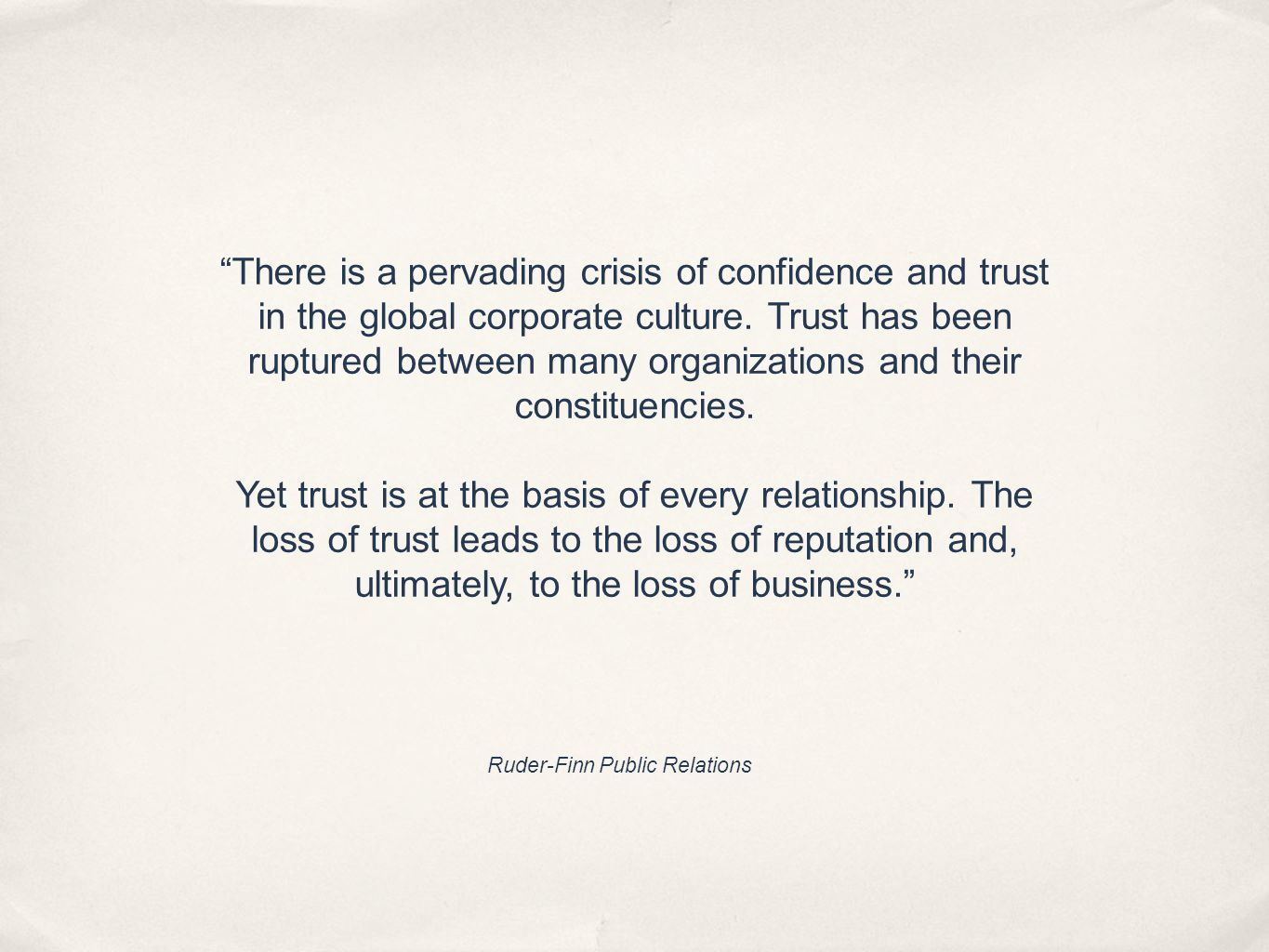 There is a pervading crisis of confidence and trust in the global corporate culture.