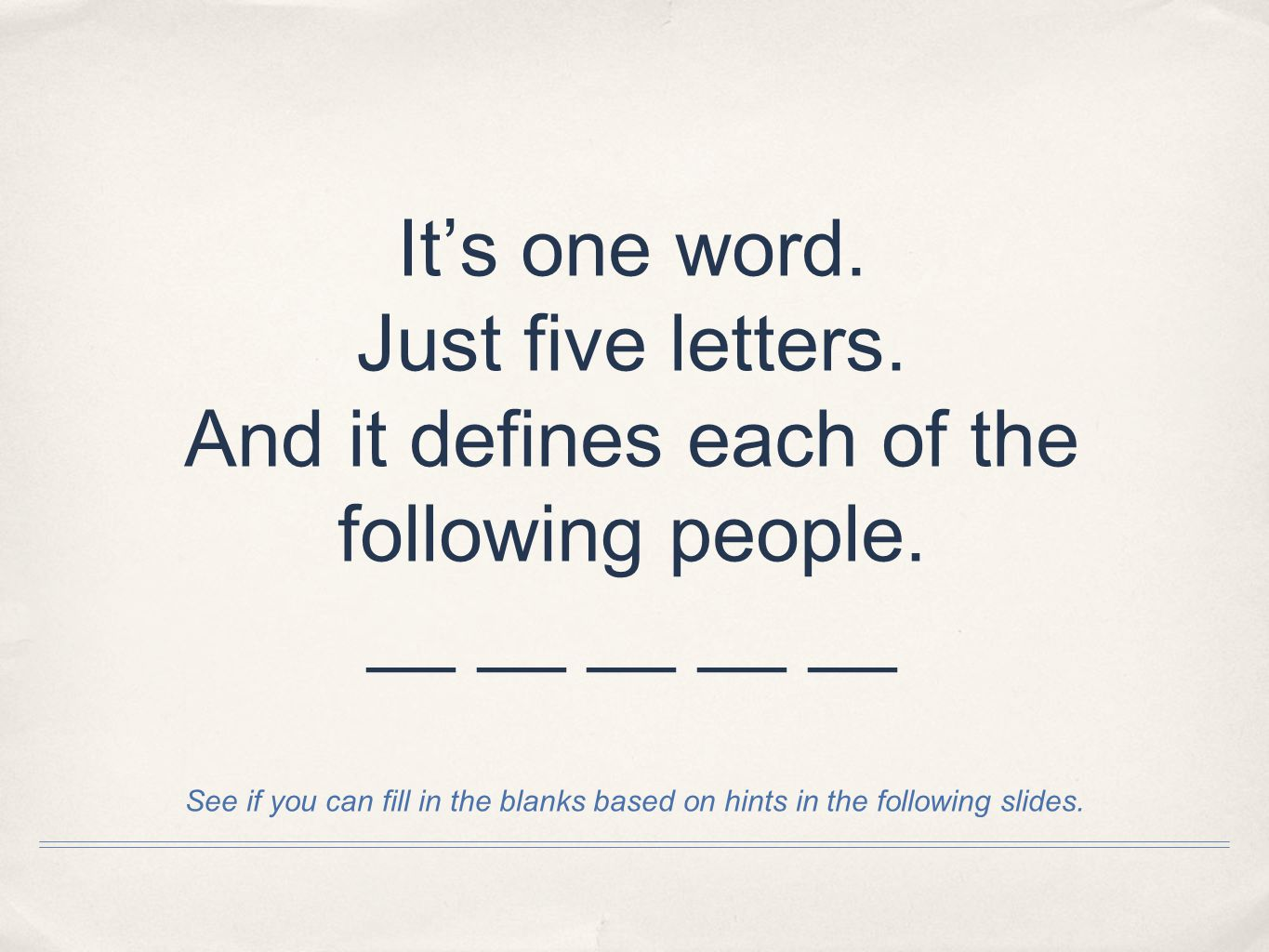 Its one word. Just five letters. And it defines each of the following people.