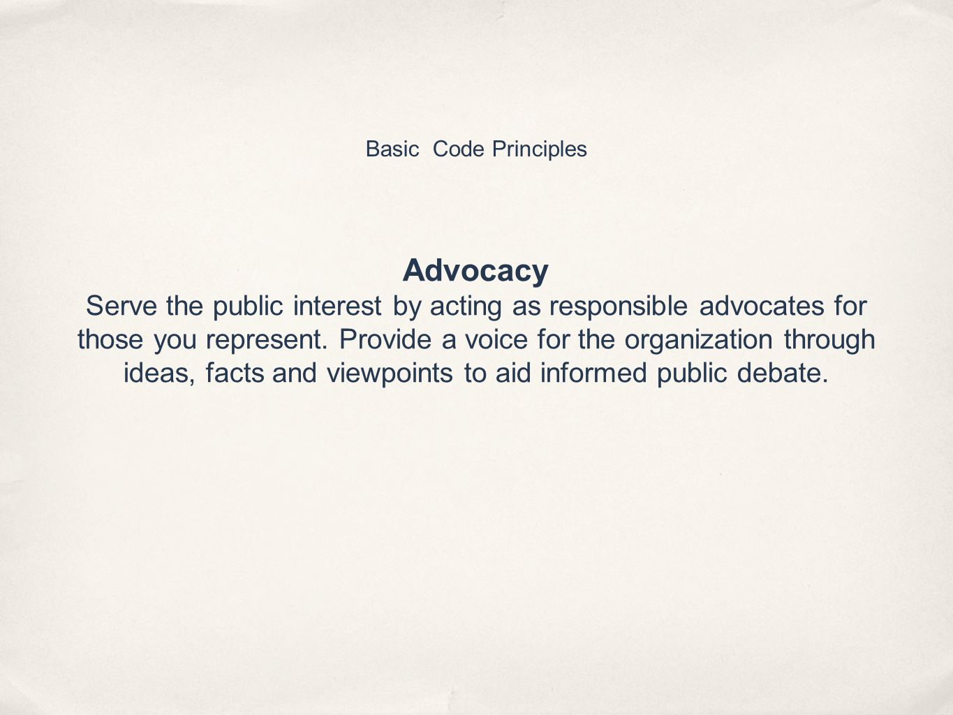 Basic Code Principles Advocacy Serve the public interest by acting as responsible advocates for those you represent.