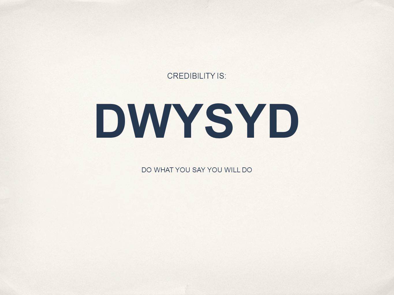 DWYSYD CREDIBILITY IS: DO WHAT YOU SAY YOU WILL DO