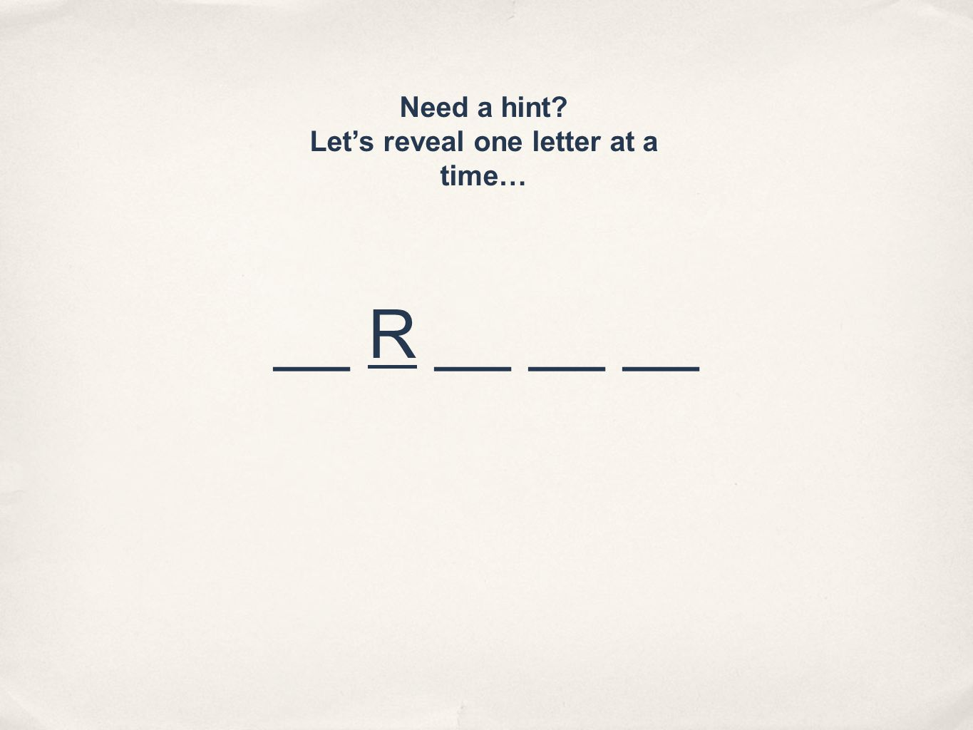 __ R __ __ __ Need a hint Lets reveal one letter at a time…