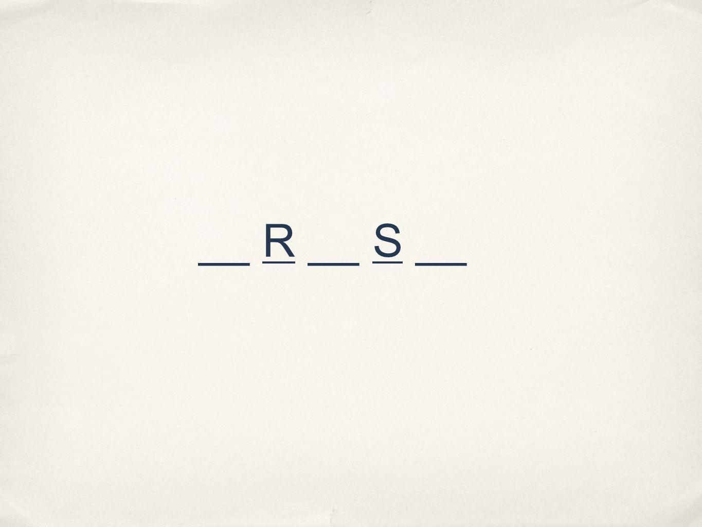 __ R __ S __