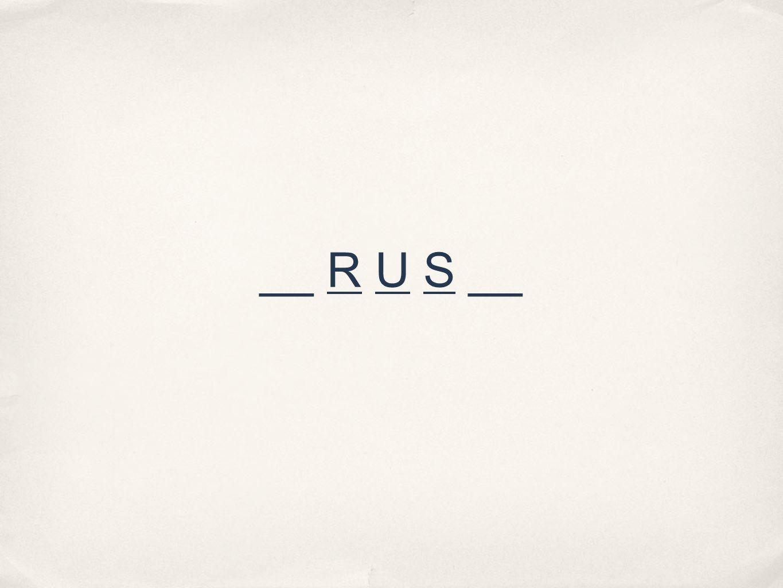 __ R U S __