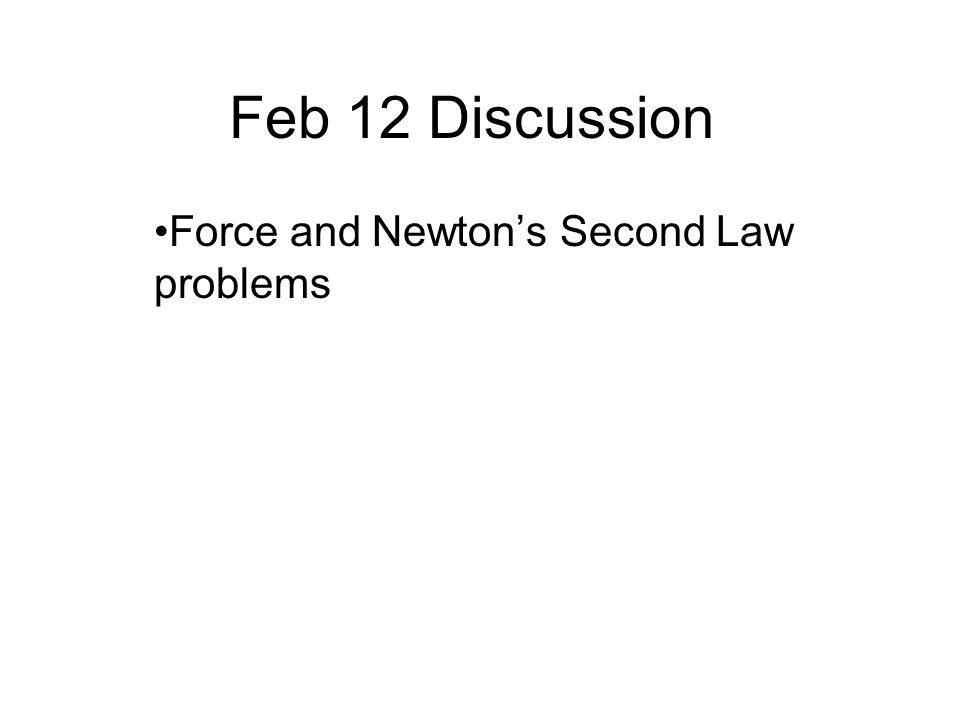 Feb 12 Discussion Force and Newtons Second Law problems