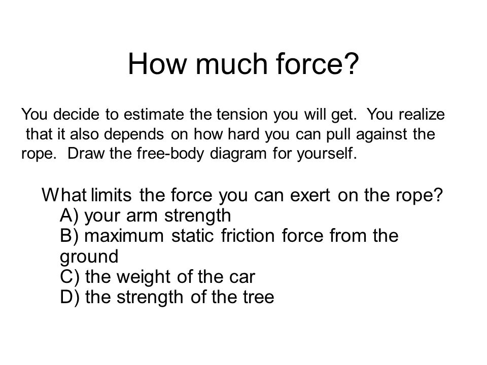 How much force. What limits the force you can exert on the rope.