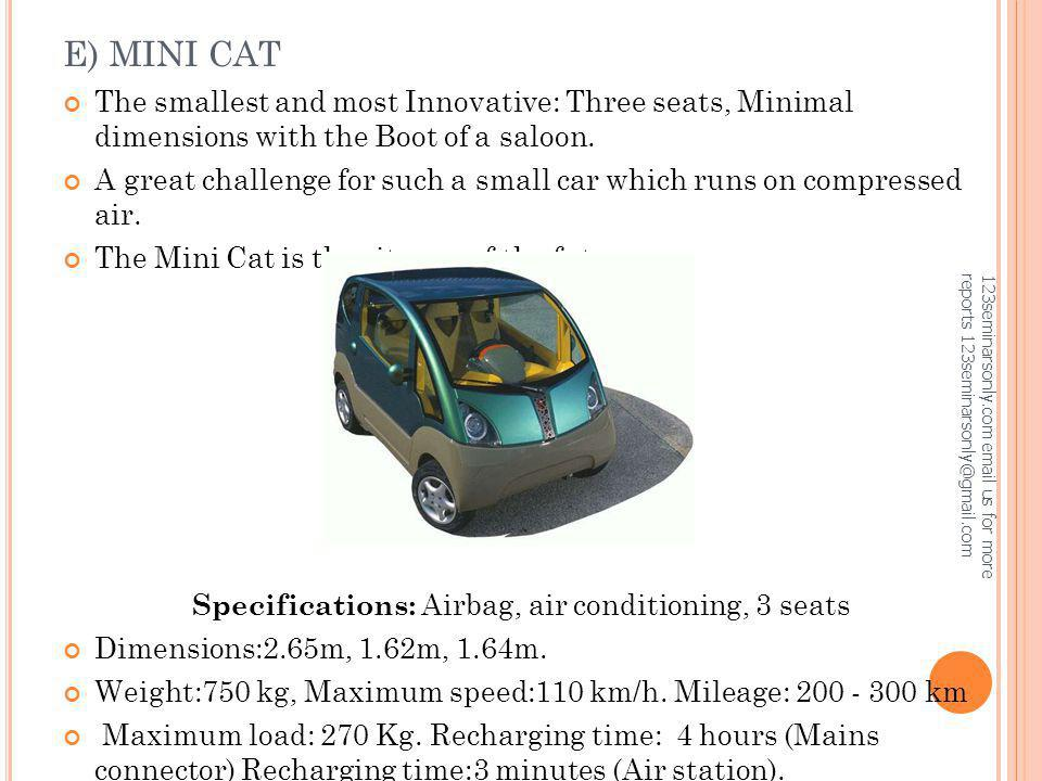 E) MINI CAT The smallest and most Innovative: Three seats, Minimal dimensions with the Boot of a saloon. A great challenge for such a small car which