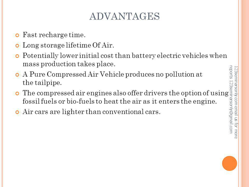 ADVANTAGES Fast recharge time. Long storage lifetime Of Air. Potentially lower initial cost than battery electric vehicles when mass production takes