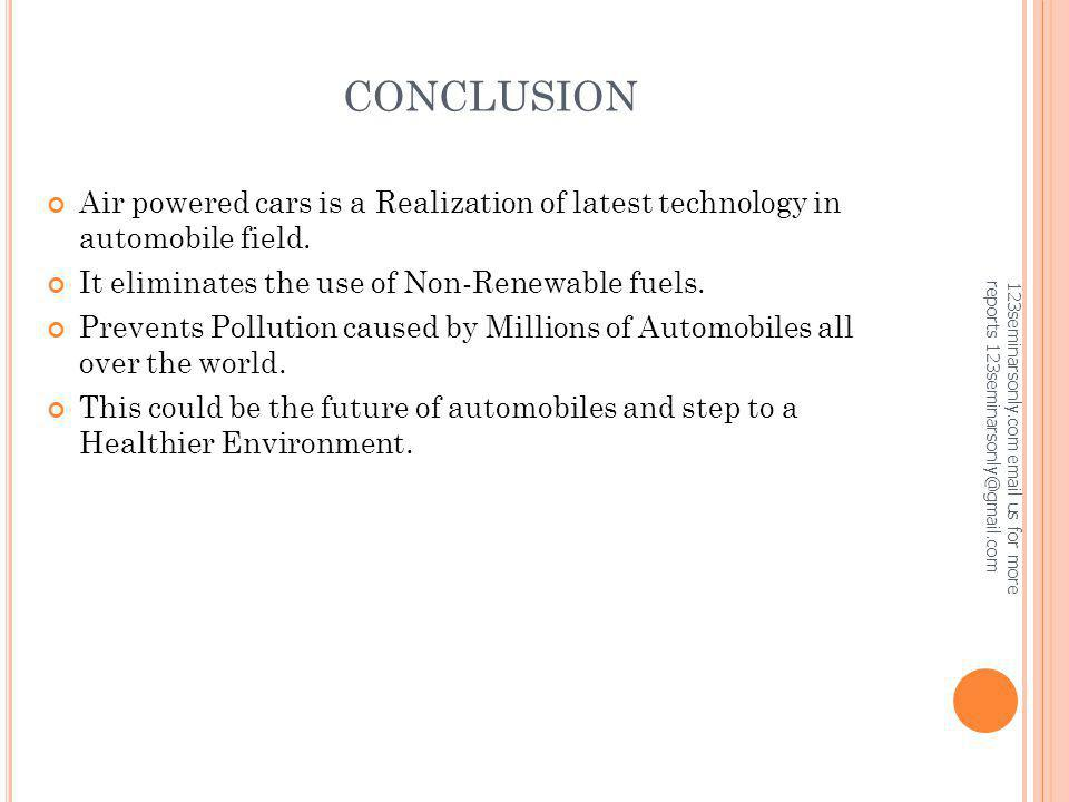 CONCLUSION Air powered cars is a Realization of latest technology in automobile field. It eliminates the use of Non-Renewable fuels. Prevents Pollutio