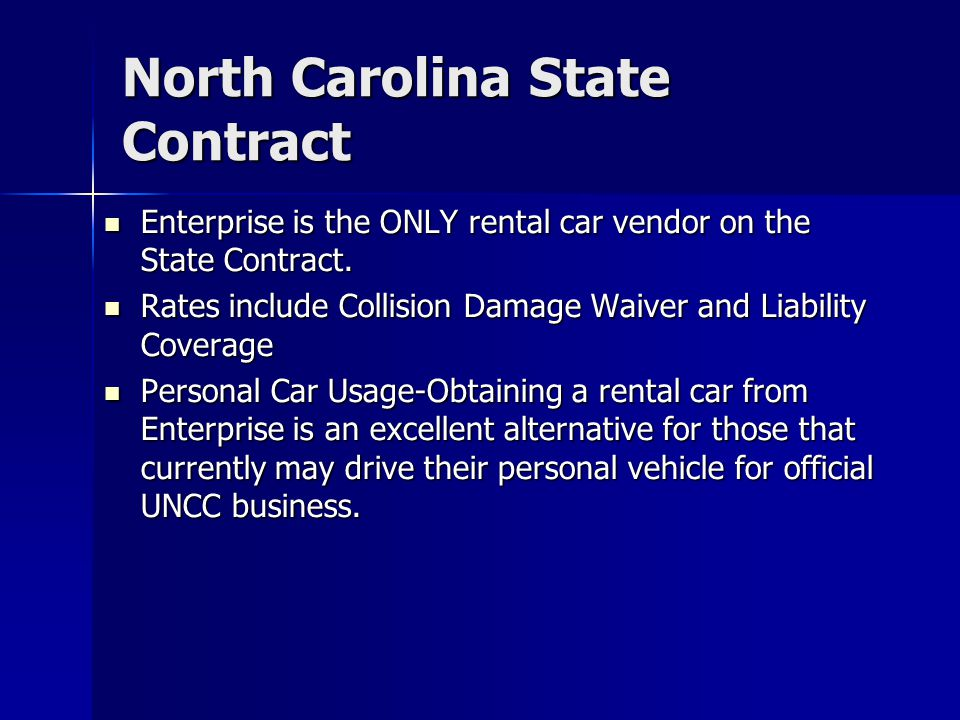 Enterprise Rent-A-Car Locations Locations –Currently, Enterprise has over 6,000 locations in the United States –We are onsite at over 240 airports nationwide –Over 30 locations in Charlotte area and over 160 in North Carolina –Closest to UNCC Campus 6932-A North Tryon Street 704-597-0004 6932-A North Tryon Street 704-597-0004 8629 JM Keynes Dr (Inside the Hilton) 704-688-6580 8629 JM Keynes Dr (Inside the Hilton) 704-688-6580