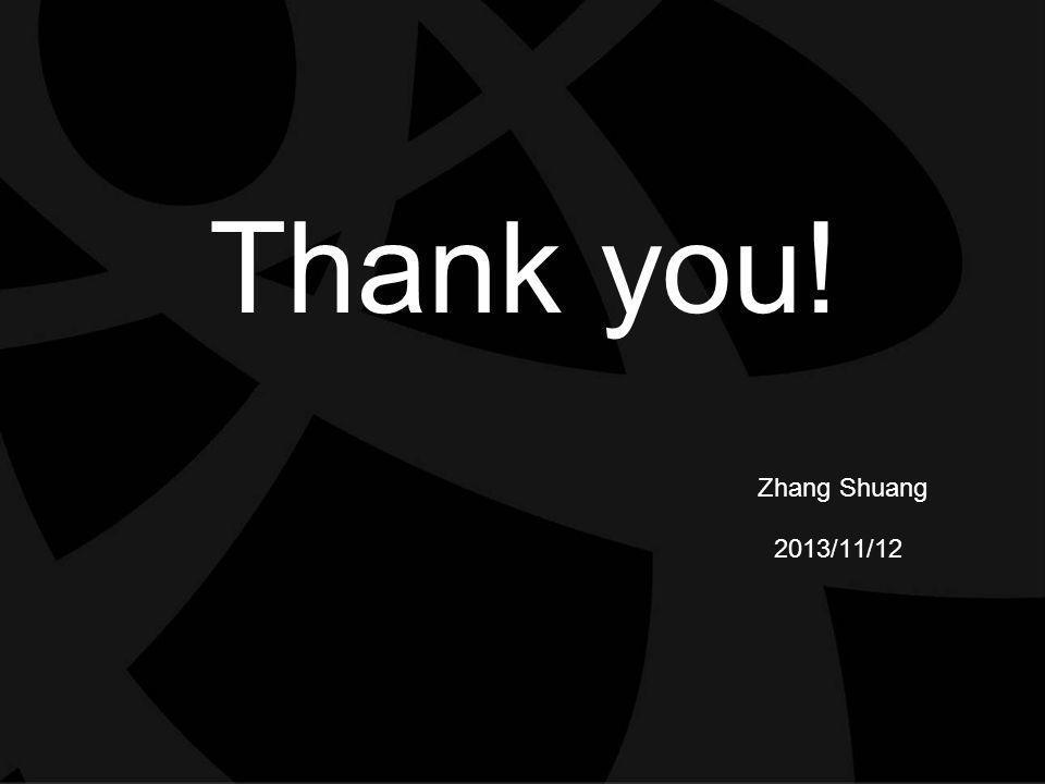 Thank you! Zhang Shuang 2013/11/12