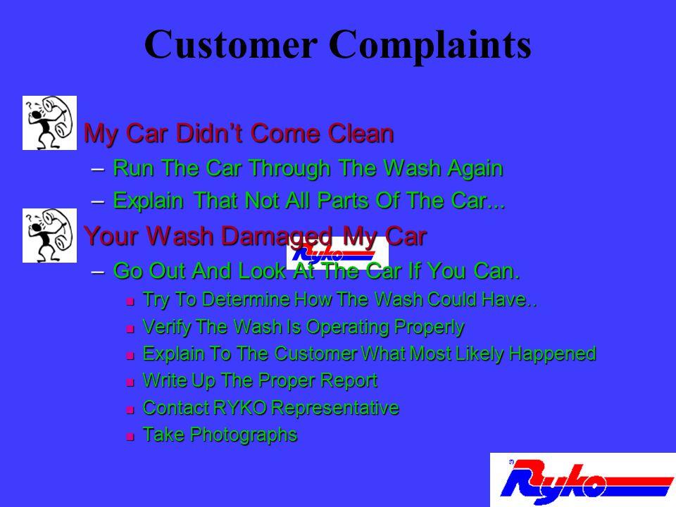 Customer Complaints n My Car Didnt Come Clean –Run The Car Through The Wash Again –Explain That Not All Parts Of The Car...