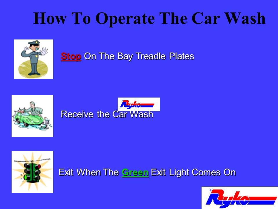 How To Operate The Car Wash Stop On The Bay Treadle Plates Receive the Car Wash Exit When The Green Exit Light Comes On