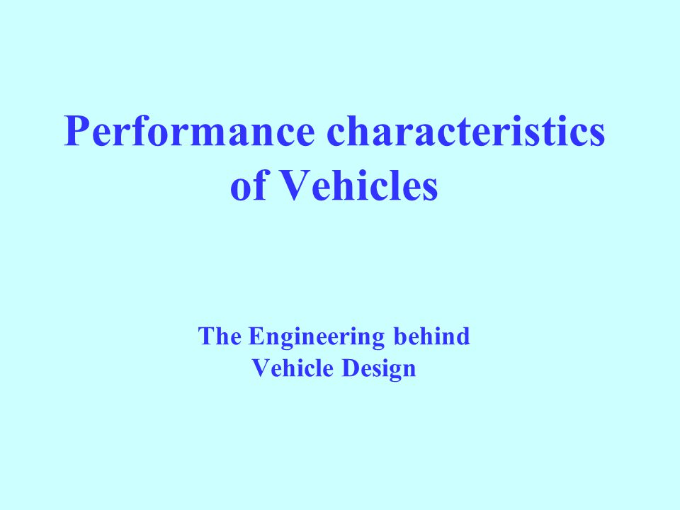Performance characteristics of Vehicles The Engineering behind Vehicle Design