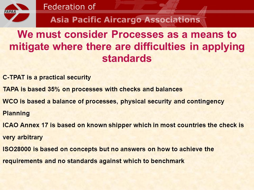 We must consider Processes as a means to mitigate where there are difficulties in applying standards C-TPAT is a practical security TAPA is based 35%