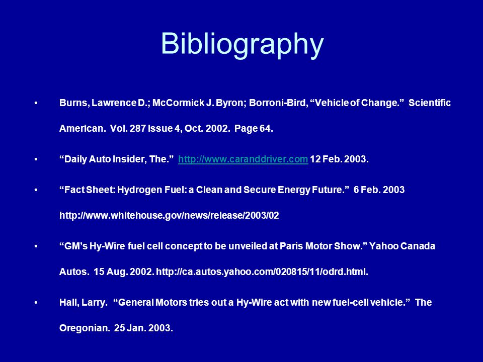 Bibliography Burns, Lawrence D.; McCormick J. Byron; Borroni-Bird, Vehicle of Change. Scientific American. Vol. 287 Issue 4, Oct. 2002. Page 64. Daily