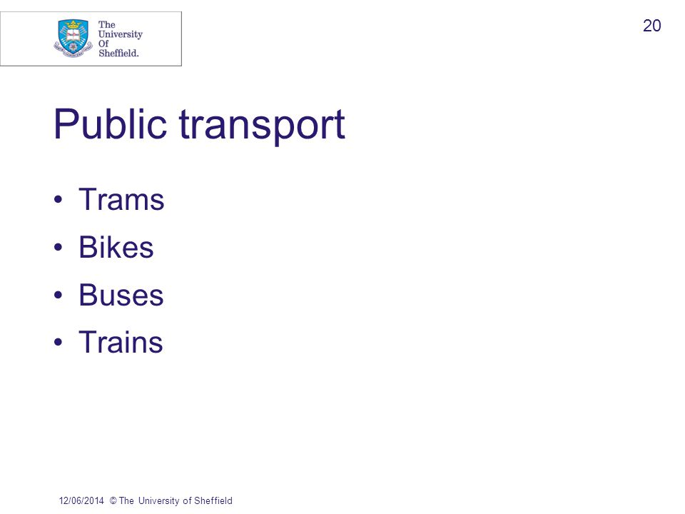 Public transport Trams Bikes Buses Trains 12/06/2014© The University of Sheffield 20