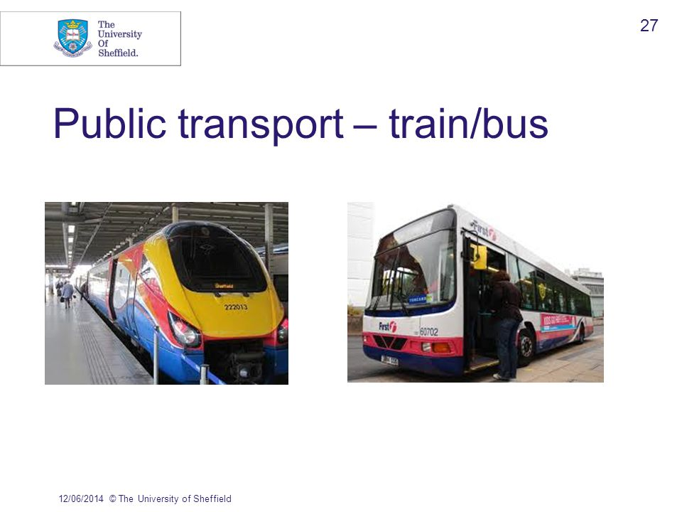 Public transport – train/bus 12/06/2014© The University of Sheffield 27