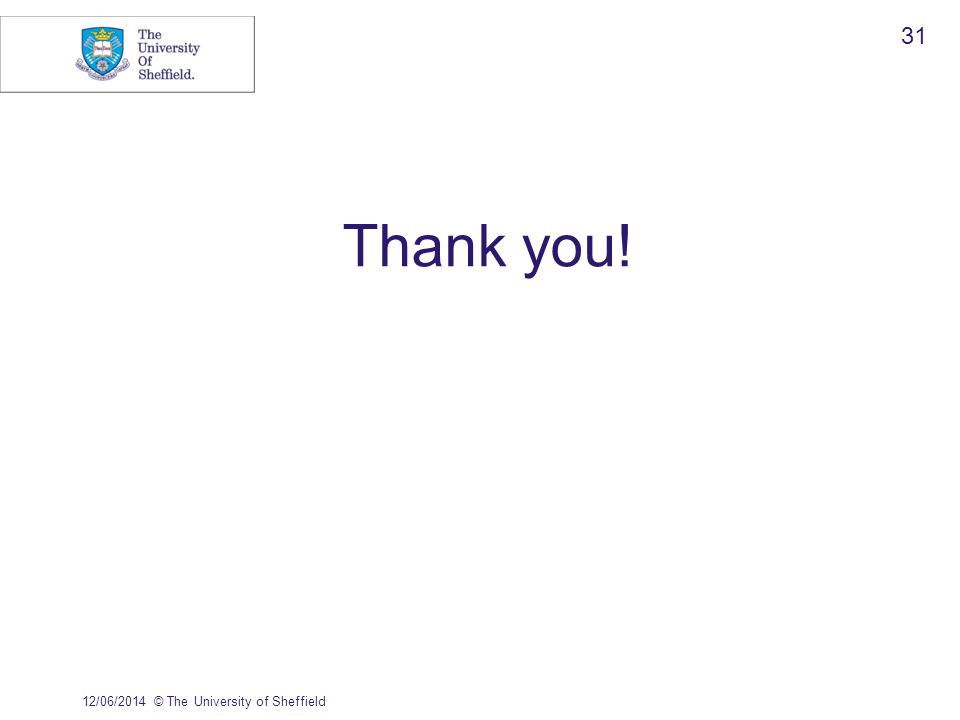 Thank you! 12/06/2014© The University of Sheffield 31