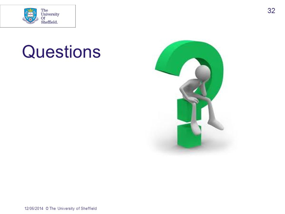 Questions 12/06/2014© The University of Sheffield 32