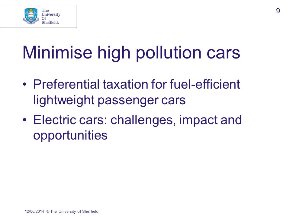 Minimise high pollution cars Preferential taxation for fuel-efficient lightweight passenger cars Electric cars: challenges, impact and opportunities 1