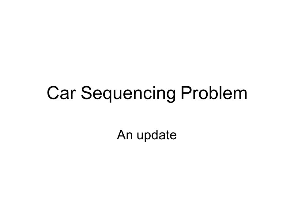 Car Sequencing Problem An update