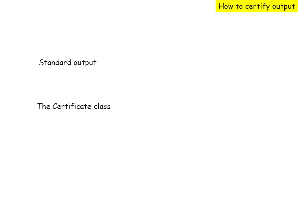 How to certify output Standard output The Certificate class