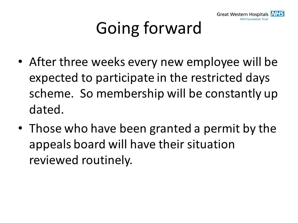 Going forward After three weeks every new employee will be expected to participate in the restricted days scheme.