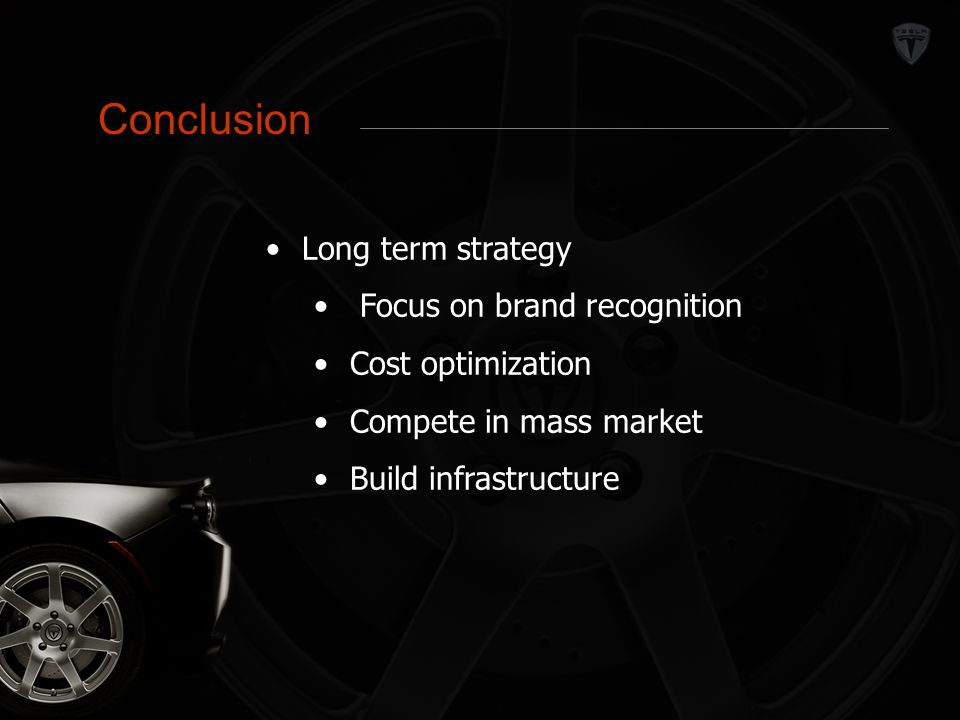 Conclusion Long term strategy Focus on brand recognition Cost optimization Compete in mass market Build infrastructure