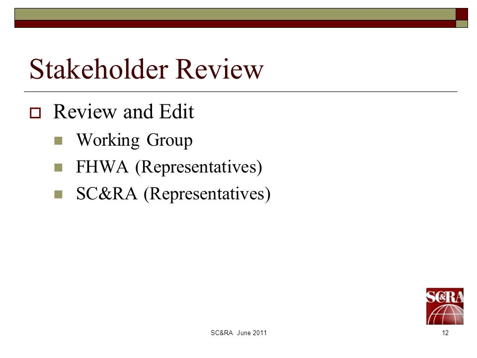 SC&RA June 201112 Stakeholder Review Review and Edit Working Group FHWA (Representatives) SC&RA (Representatives)