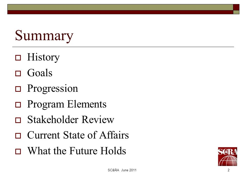 SC&RA June 20112 Summary History Goals Progression Program Elements Stakeholder Review Current State of Affairs What the Future Holds