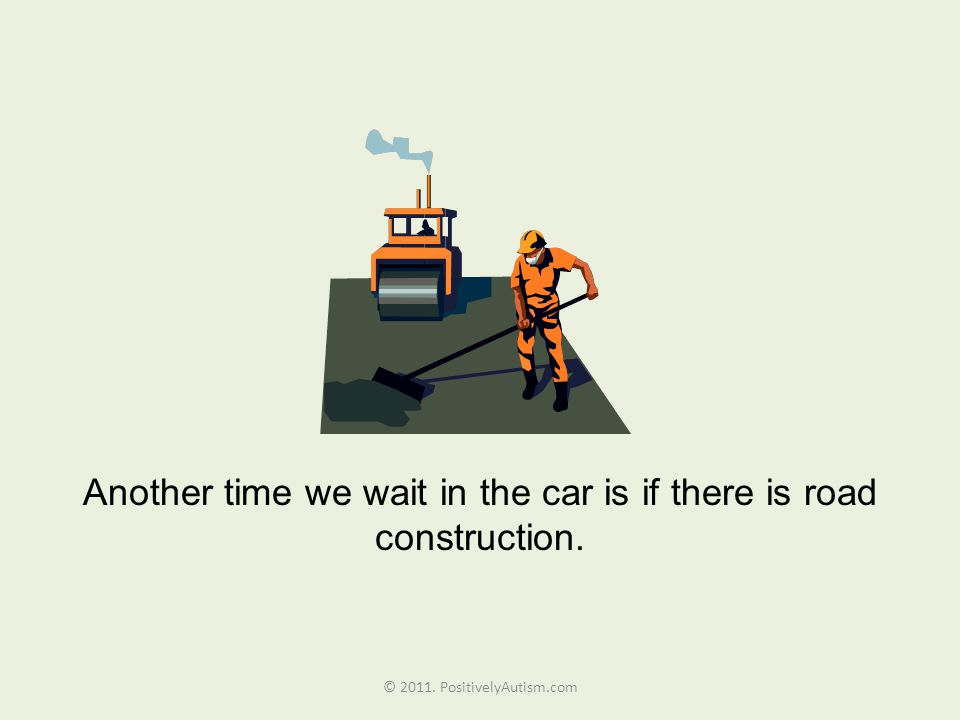 Another time we wait in the car is if there is road construction. © PositivelyAutism.com