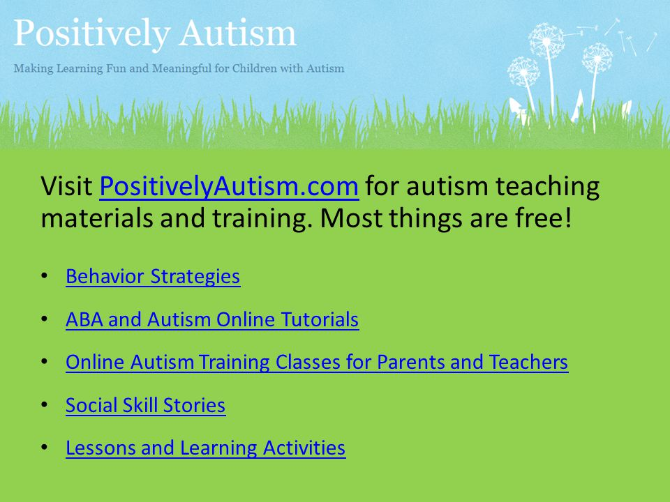 Visit PositivelyAutism.com for autism teaching materials and training.