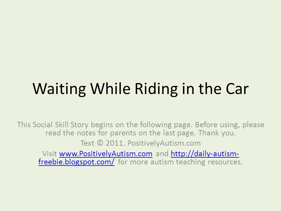 Waiting While Riding in the Car This Social Skill Story begins on the following page. Before using, please read the notes for parents on the last page