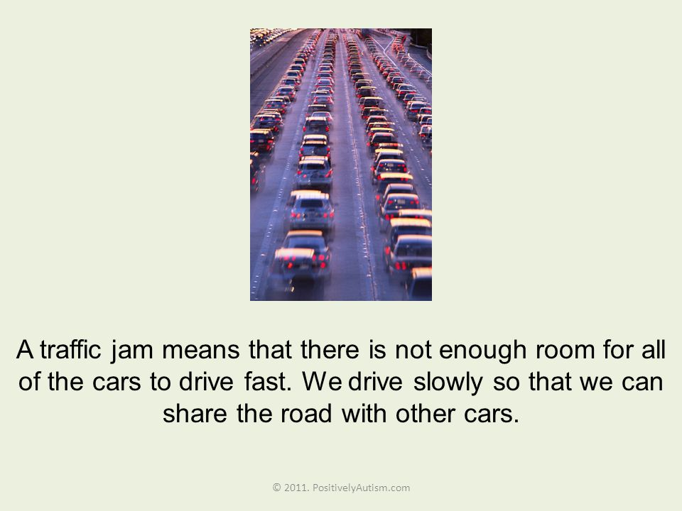 A traffic jam means that there is not enough room for all of the cars to drive fast.