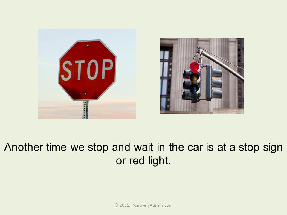 Another time we stop and wait in the car is at a stop sign or red light.